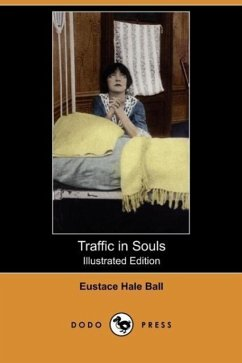 Traffic in Souls (Illustrated Edition) (Dodo Press) - Ball, Eustace Hale