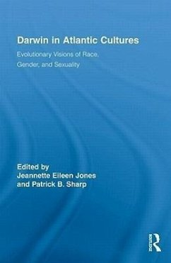Darwin in Atlantic Cultures: Evolutionary Visions of Race, Gender, and Sexuality - Herausgeber: Jones, Jeannette Eileen Sharp, Patrick B.