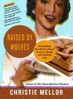 Raised by Wolves: Everything You Need to Know to Live a Happy and Civilized Life - Mellor, Christie