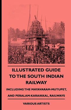 Illustrated Guide to the South Indian Railway, Including the Mayavaram-Mutupet, and Peralam-Karaikkal, Railways - Various Wharton, Edith