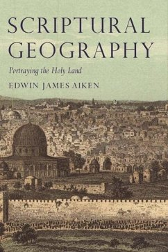 Scriptural Geography: Portraying the Holy Land - Aiken, Edwin James