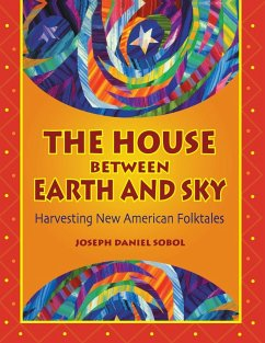 The House Between Earth and Sky: Harvesting New American Folktales - Sobol, Joseph Daniel