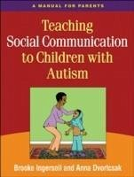 Teaching Social Communication to Children with Autism: A Manual for Parents - Ingersoll, Brooke Dvortcsak, Anna