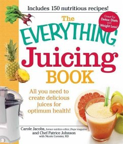 The Everything Juicing Book: All You Need to Create Delicious Juices for Optimum Health! - Jacobs, Carole Johnson, Patrice