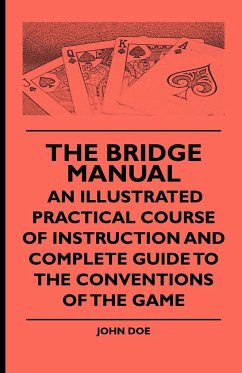 The Bridge Manual - An Illustrated Practical Course of Instruction and Complete Guide to the Conventions of the Game - Doe, John Various