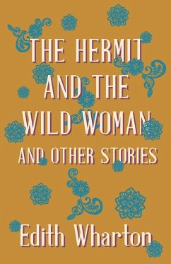 The Hermit and the Wild Woman, and Other Stories - Wharton, Edith Meyrick, John