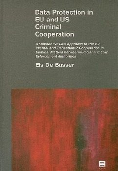 Data Protection in EU and US Criminal Cooperation: A Substantive Law Approach to the EU Internal and Transatlantic Cooperation in Criminal Matters Bet - De Busser, Els