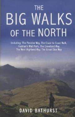 The Big Walks of the North: Including the Pennine Way, the Coast to Coast Walk, Hadrian's Wall Path, the Cleveland Way, the West Highland Way, the - Bathurst, David