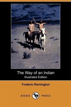 The Way of an Indian (Illustrated Edition) (Dodo Press) - Remington, Frederic