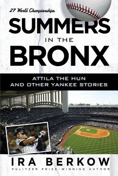 Summers in the Bronx: Attila the Hun & Other Yankee Stories - Berkow, Ira