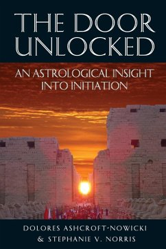 The Door Unlocked - An Astrological Insight Into Initiation - Ashcroft-Nowicki, Dolores Norris, Stephanie V.