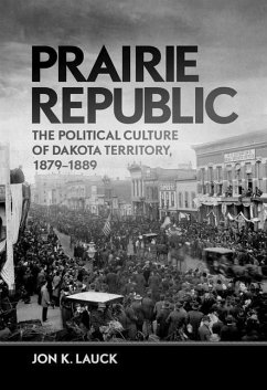 Prairie Republic: The Political Culture of Dakota Territory, 1879-1889 - Lauck, Jon K.