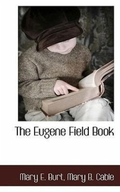 The Eugene Field Book - Burt, Mary E. Cable, Mary B.