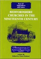 Bedfordshire Churches in the Nineteenth Century, Part IV: Appendices and Index - Pickford, Chris (ed.)