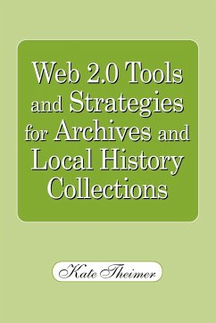 Web 2.0 Tools and Strategies for Archives and Local History Collections - Theimer, Kate