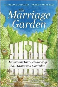 The Marriage Garden: Cultivating Your Relationship So It Grows and Flourishes - Goddard, H. Wallace Marshall, James P.