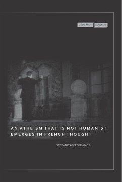 An Atheism That Is Not Humanist Emerges in French Thought - Geroulanos, Stefanos