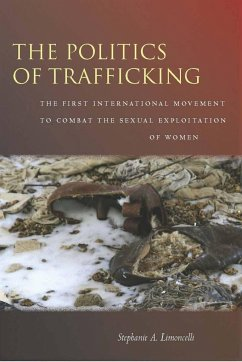 The the Politics of Trafficking: The First International Movement to Combat the Sexual Exploitation of Women - Limoncelli, Stephanie A.