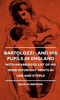 Bartolozzi - And His Pupils In England - With An Abridged List Of His More Important Prints In Line And Stipple - Brinton, Selwyn