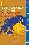 10 Health Questions About the Caucasus and Central Asia - Jakubowski, Elke Arnaudova, Albena