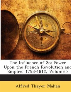 The Influence of Sea Power Upon the French Revolution and Empire, 1793-1812, Volume 2 - Mahan, Alfred Thayer