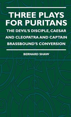 Three Plays for Puritans - The Devil's Disciple, Caesar and Cleopatra and Captain Brassbound's Conversion - Shaw, Bernard Dryden, Alice