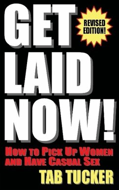 Get Laid Now! How to Pick Up Women and Have Casual Sex-Revised Edition - Tucker, Tab