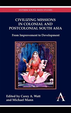 Civilizing Missions in Colonial and Postcolonial South Asia - Herausgeber: Mann, Michael A. Watt, Carey A. Mann, Peter