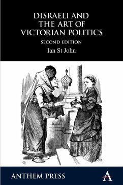 Disraeli and the Art of Victorian Politics - St John, Ian