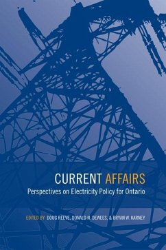 Current Affairs: Perspectives on Electricity Policy for Ontario - Herausgeber: Reeve, Douglas Karney, Bryan William Dewees, Donald N.