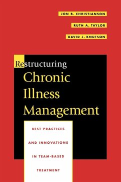 Restructuring Chronic Illness Management: Best Practices and Innovations in Team-Based Treatment - Christianson Christianson, Jon B. Taylor, Ruth A.