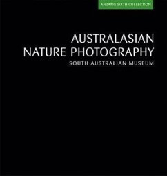 Australasian Nature Photography: Anzang Sixth Collection - South Australian Museum