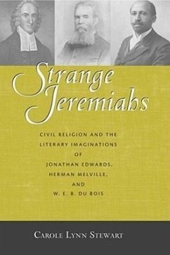 Strange Jeremiahs: Civil Religion and the Literary Imaginations of Jonathan Edwards, Herman Melville, and W. E. B. Du Bois - Stewart, Carole Lynn