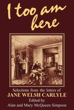 I Too Am Here: Selections from the Letters of Jane Welsh Carlyle - Carlyle, Jane Welsh