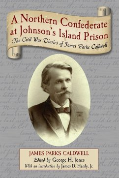 A Northern Confederate at Johnson's Island Prison: The Civil War Diaries of James Parks Caldwell - Caldwell, James Parks