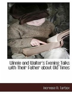 Winnie and Walter's Evening Talks with Their Father about Old Times - Tarbox, Increase N.