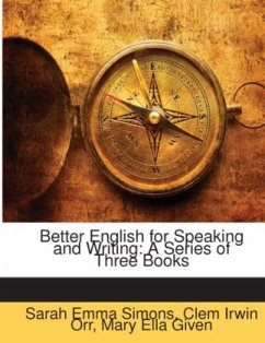 Better English for Speaking and Writing: A Series of Three Books - Orr, Clem Irwin Given, Mary Ella Simons, Sarah Emma