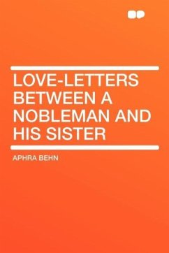 Love-Letters Between a Nobleman and His Sister - Behn, Aphra