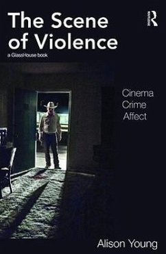The Scene of Violence: Cinema, Crime, Affect - Young, Alison