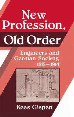 New Profession, Old Order: Engineers and German Society, 1815 1914 - Gispen, Kees