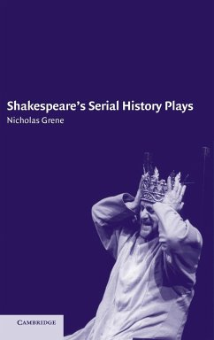 Shakespeare's Serial History Plays - Grene, Nicholas