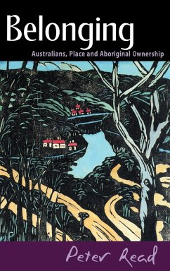 Belonging: Australians, Place and Aboriginal Ownership - Read, Peter
