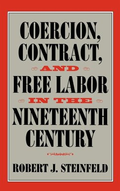 Coercion, Contract, and Free Labor in the Nineteenth Century - Steinfeld, Robert J.