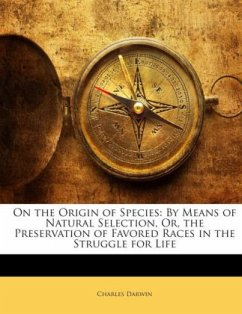 On the Origin of Species: By Means of Natural Selection, Or, the Preservation of Favored Races in the Struggle for Life - Darwin, Charles R.