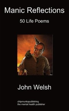 Manic Reflections: 50 Life Poems - Welsh, John
