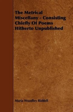 The Metrical Miscellany - Consisting Chiefly Of Poems Hitherto Unpublished - Riddell, Maria Woodley
