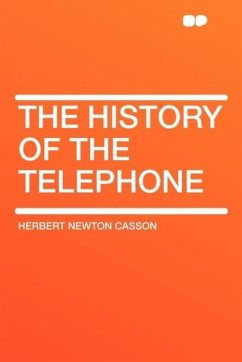 The History of the Telephone - Casson, Herbert Newton