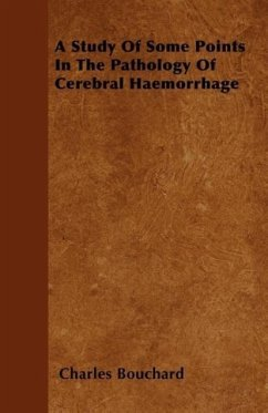 A Study Of Some Points In The Pathology Of Cerebral Haemorrhage - Bouchard, Charles