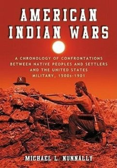 American Indian Wars: A Chronology of Confrontations Between Native Peoples and Settlers and the United States Military, 1500s-1901 - Nunnally, Michael L.