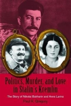 Politics, Murder, and Love in Stalin's Kremlin: The Story of Nikolai Bukharin and Anna Larina (Hoover Institution Press Publication)